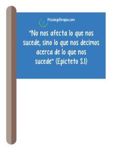 """""""No nos afecta lo que nos sucede, sino lo que nos decimos acerca de lo que nos sucede"""" (Epicteto S.I)"""